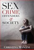 Sex Crime, Offenders, and Society : A Critical Look at Sexual Offending and Policy, Mancini, Christina, 1611633753