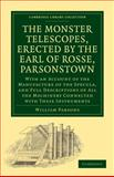 The Monster Telescopes, Erected by the Earl of Rosse, Parsonstown : With an Account of the Manufacture of the Specula, and Full Descriptions of All the Machinery Connected with These Instruments, Parsons, William and Woods, Thomas, 1108013759