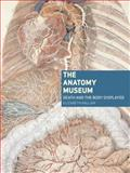 The Anatomy Museum : Death and the Body Displayed, Hallam, Elizabeth, 1861893752
