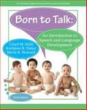 Born to Talk : An Introduction to Speechand Language Development, Hulit, Lloyd M. and Fahey, Kathleen R., 0133783758