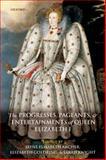 The Progresses, Pageants, and Entertainments of Queen Elizabeth I, Jayne Elisabeth Archer, Elizabeth E. Goldring, Sarah S. Knight, 0199673756