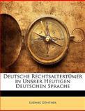 Deutsche Rechtsaltertümer in Unsrer Heutigen Deutschen Sprache (German Edition), Ludwig Günther, 1148393757