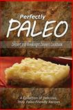 Perfectly Paleo - Dessert and Weeknight Dinners Cookbook, Perfectly Perfectly Paleo, 1500283754