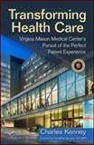 Transforming Health Care : Virginia Mason Medical Center's Pursuit of the Perfect Patient Experience, Saint Martin C Staff, 1563273756