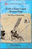 Early China Coast Meteorology : The Role of Hong Kong, MacKeown, P. Kevin, 9888053752