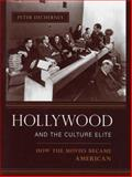Hollywood and the Culture Elite : How the Movies Became American, Decherney, Peter, 0231133766