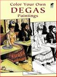 Color Your Own Degas Paintings, Edgar Degas, 048642376X