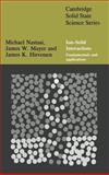 Ion-Solid Interactions : Fundamentals and Applications, Nastasi, Michael A. and Mayer, James W., 052137376X