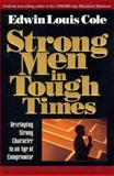 Strong Men in Tough Times, Edwin L. Cole, 0884193764