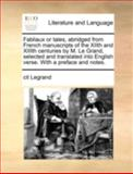 Fabliaux or Tales, Abridged from French Manuscripts of the Xiith and Xiiith Centuries by M le Grand, Selected and Translated into English Verse With, Cit. Legrand, 1170413765