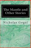 The Mantle and Other Stories, Nicholas Gogol, 1496153766