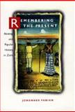 Remembering the Present - Painting and Popular History in Zaire, Fabian, Johannes, 0520203763