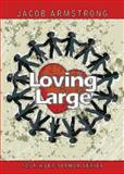 Loving Large, Jacob Armstrong, 1426773765
