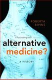 Alternative Medicine? : A History, Bivins, Roberta, 0199543763