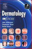 Dermatology in Focus, Shaw, Stephanie and Orton, David, 0443073767