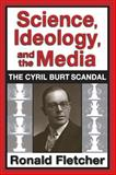Science, Ideology and the Media : The Cyril Burt Scandal, Fletcher, Ronald, 0887383769
