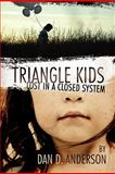 Triangle Kids Lost in a Closed System, Dan D. Anderson, 1257093762