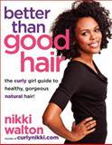 Better Than Good Hair, Nikki Walton and Ernessa T. Carter, 0062123769