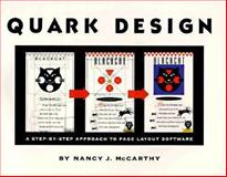 Quark Design : A Step-by-Step Approach to Page Layout Software, McCarthy, Nancy, 0201883767
