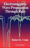 Electromagnetic Wave Propagation Through Rain, Crane, Robert K., 0471613762