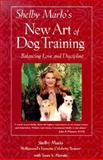 New Art of Dog Training : Balancing Love and Discipline, Marlo, Shelby and Mizrahi, Taura S., 0809223767