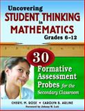 Uncovering Student Thinking in Mathematics, Grades 6-12 : 30 Formative Assessment Probes for the Secondary Classroom, Rose, Cheryl M., 1412963761