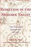 Rebellion in the Mohawk Valley, Gavin K. Watt, 1550023764