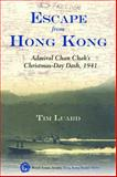 Escape from Hong Kong : Admiral Chan Chak's Christmas Day Dash 1941, Luard, Tim, 9888083767