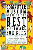 The Computer Museum Guide to the Best Software for Kids, Miranker, Cathy and Elliot, Alison, 0062733761
