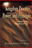 Kingdom Practice, Power, and Principle, Roderick L. Evans, 0595213766