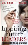 Inspiring Future Leaders, Mary Jacobs, 0985443766