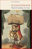 Illegitimate Theatre in London, 1770-1840 9780521563765