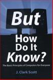 But How Do It Know?, J. Clark Scott, 0615303765