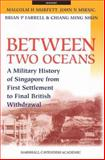 Between Two Oceans : A Military History of Singapore from First Settlement to Final British Withdrawal, Murfett, Malcoim H. and Miksic, John N., 9812103767