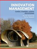 Innovation Management : Context, Strategies, Systems and Processes, Ahmed, Pervaiz K. and Shepherd, Charles, 0273683764