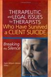 Therapeutic and Legal Issues for Therapists Who Have Survived a Client Suicide : Breaking the Silence, Weiner, Kayla, 0789023768