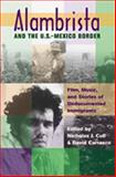 Alambrista and the U. S. -Mexico Border : Film, Music, and Stories of Undocumented Immigrants, , 0826333761