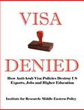 Visa Denied : How Anti-Arab Visa Policies Destroy US Exports, Jobs and Higher Education, Smith, Grant, 0976443767
