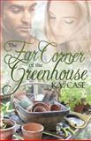 The Far Corner of the Greenhouse, K. Case, 1493673769