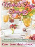 Mother's Day Delights Cookbook, Karen Jean Matsko Hood, 1594343764
