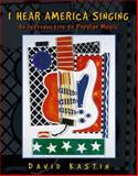 I Hear America Singing : An Introduction to Popular Music, Kastin, David, 013353376X