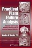 Practical Plant Failure Analysis : A Guide to Understanding Machinery Deterioration and Improving Equipment Reliability, Sachs, Neville W., 0849333768