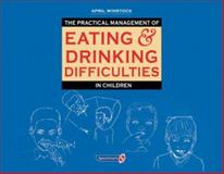 The Practical Management of Eating and Drinking Difficulties in Children, Winstock, April, 0863883761