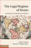 The Legal Regime of Straits : Contemporary Challenges and Solutions, Caminos, Hugo and Cogliati-Bantz, Vincent P., 1107003768
