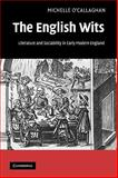 The English Wits : Literature and Sociability in Early Modern England, O'Callaghan, Michelle, 052115376X