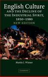 English Culture and the Decline of the Industrial Spirit, 1850-1980, Wiener, Martin Joel, 0521843766
