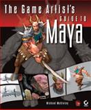 The Game Artist's Guide to Maya, Michael McKinley, 0782143768