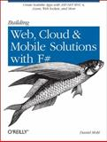 Building Web, Cloud, and Mobile Solutions with F#, Mohl, Daniel, 1449333761