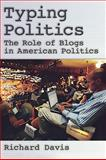 Typing Politics : The Role of Blogs in American Politics, Davis, Richard Harding, 0195373766