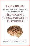 Exploring the Psychology, Diagnosis, and Treatment of Neurogenic Communication Disorders, Dennis C. Tanner, 1450213766